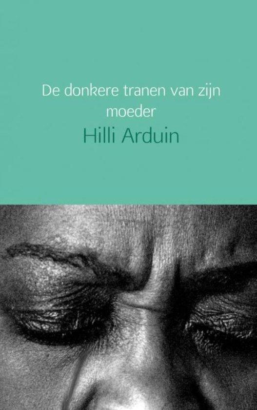 De donkere tranen van zijn moeder - Hilli Arduin |