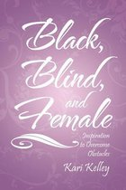 Black, Blind, and Female