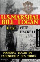 Marshal Logan im Fadenkreuz des Todes (U.S. Marshal Bill Logan , Band 112)