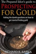 The Prepared Idiot's Guide to Gold Prospecting