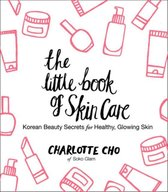 The Little Book of Skin Care : Korean Beauty Secrets for Healthy, Glowing Skin
