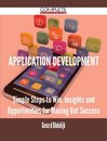 Application Development - Simple Steps to Win, Insights and Opportunities for Maxing Out Success