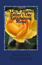 A Do It Yourself Father's Day Entertaining Menu