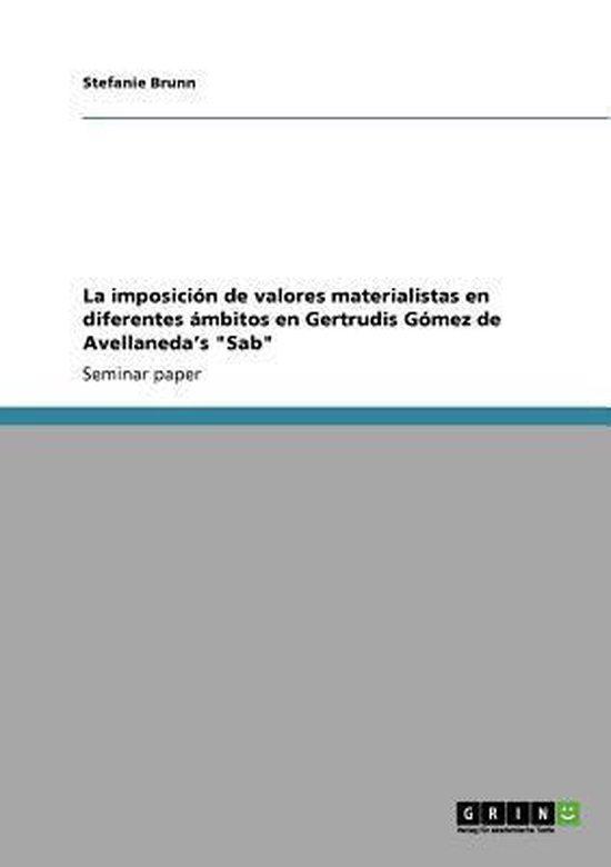 La Imposicion de Valores Materialistas En Diferentes Ambitos En Gertrudis Gomez de Avellaneda's 'Sab'