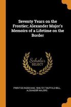 Seventy Years on the Frontier; Alexander Major's Memoirs of a Lifetime on the Border