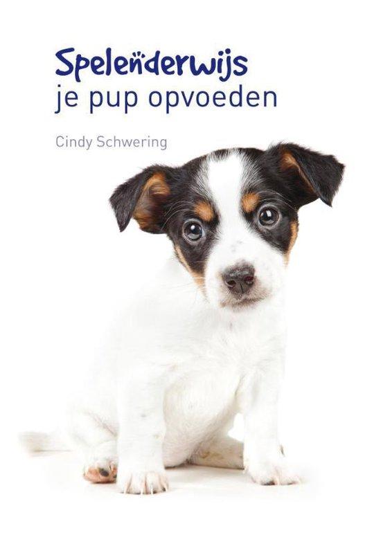 Spelenderwijs je pup opvoeden - Cindy Schwering |