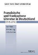 Franzoesische Und Frankophone Literatur in Deutschland (1945-2010)