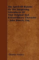 The Spirit Of Buncle; Or The Surprising Adventures Of That Original And Extraordinary Character - John Buncle, Esq