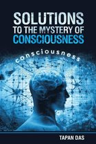 Solutions to the Mystery of Consciousness