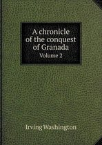 A Chronicle of the Conquest of Granada Volume 2