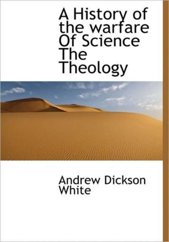 A History of the Warfare of Science the Theology