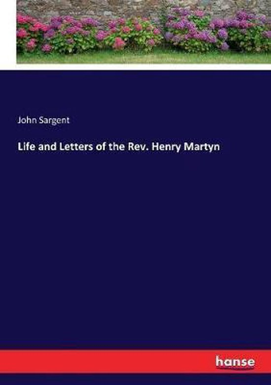 Life and Letters of the Rev. Henry Martyn