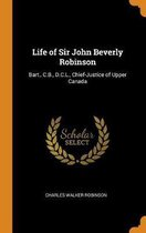 Life of Sir John Beverly Robinson