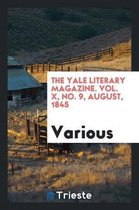 The Yale Literary Magazine. Vol. X, No. 9, August, 1845
