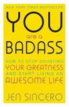 Boek cover You Are a Badass : How to Stop Doubting Your Greatness and Start Living an Awesome Life van Jen Sincero (Paperback)