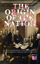 The Origin of the Nation: Declaration of Independence, Constitution, Bill of Rights and Other Amendments, Federalist Papers & Common Sense