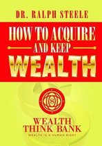 How to Acquire and Keep Wealth