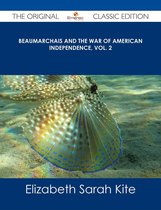 Beaumarchais and the War of American Independence, Vol. 2 - The Original Classic Edition