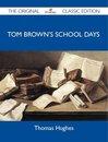 Tom Brown's School Days - The Original Classic Edition