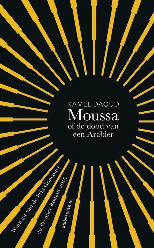 Moussa, of de dood van een Arabier - Kamel Daoud |