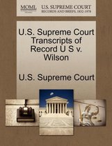 U.S. Supreme Court Transcripts of Record U S V. Wilson