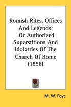 Romish Rites, Offices and Legends: Or Authorized Superstitions and Idolatries of the Church of Rome (1856)
