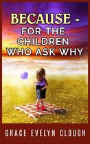 Because - A book for the Childred Who Ask Why