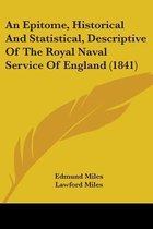 an Epitome, Historical and Statistical, Descriptive of the Royal Naval Service of England (1841)