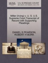 Miller (Irving) V. U. S. U.S. Supreme Court Transcript of Record with Supporting Pleadings