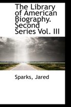 The Library of American Biography. Second Series Vol. III