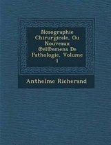Nosographie Chirurgicale, Ou Nouveaux El Emens de Pathologie, Volume 1