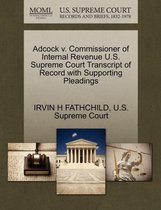 Boek cover Adcock V. Commissioner of Internal Revenue U.S. Supreme Court Transcript of Record with Supporting Pleadings van Irvin H Fathchild