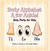Body Alphabet: A for Ankle! Body Parts for Kids | Children's Books on the Body Edition