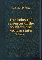 The Industrial Resources of the Southern and Western States Volume 1
