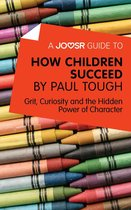 A Joosr Guide to… How Children Succeed by Paul Tough: Grit, Curiosity, and the Hidden Power of Character