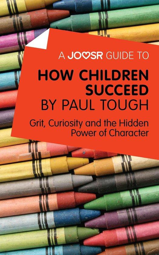 Boek cover A Joosr Guide to… How Children Succeed by Paul Tough: Grit, Curiosity, and the Hidden Power of Character van Joosr (Onbekend)