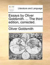 Essays by Oliver Goldsmith. ... the Third Edition, Corrected