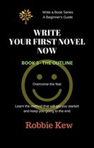 Write Your First Novel Now. Book 3 - The Outline