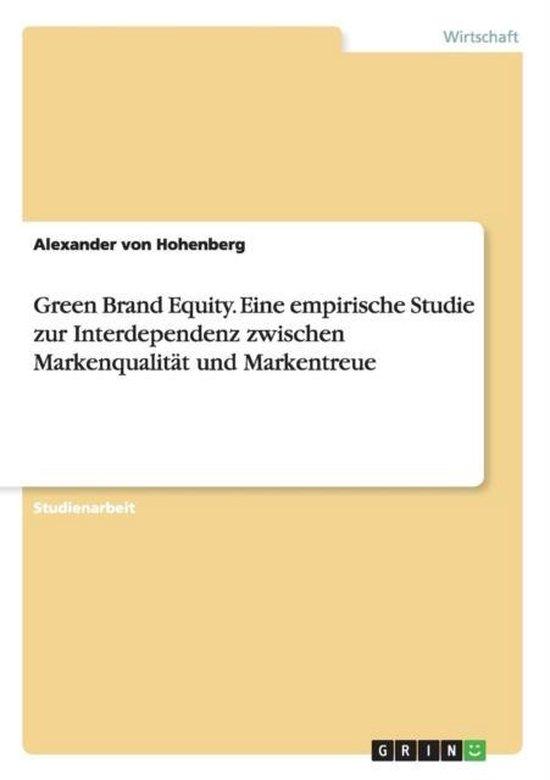 Green Brand Equity. Eine empirische Studie zur Interdependenz zwischen Markenqualitat und Markentreue