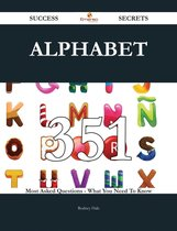 Alphabet 351 Success Secrets - 351 Most Asked Questions On Alphabet - What You Need To Know