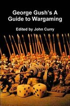 George Gush's A Guide to Wargaming