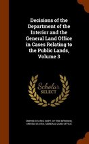 Decisions of the Department of the Interior and the General Land Office in Cases Relating to the Public Lands, Volume 3