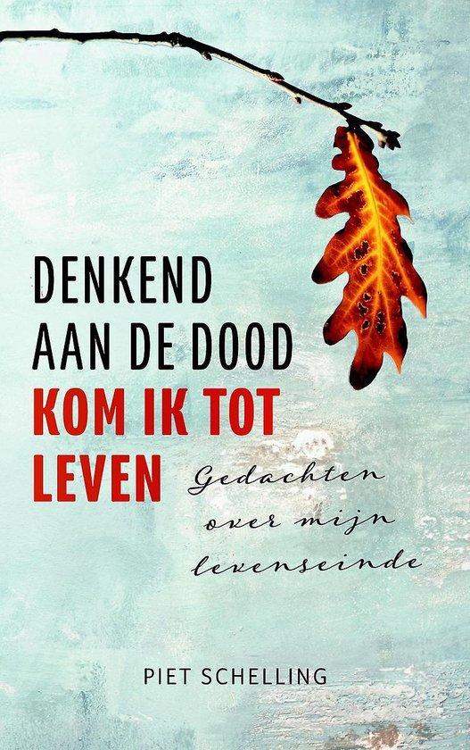 Denkend aan de dood kom ik tot leven - Piet Schelling | Readingchampions.org.uk