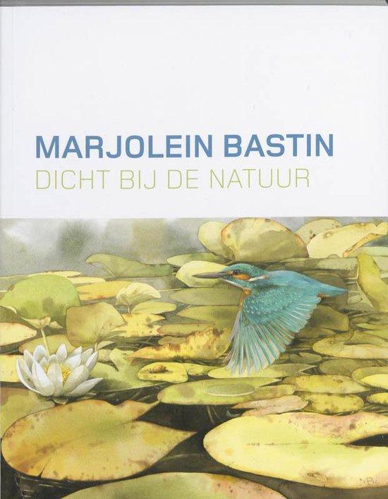 Dicht bij de natuur - Marjolein Bastin |