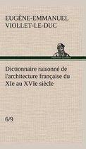 Dictionnaire Raisonn de l'Architecture Fran aise Du XIE Au Xvie Si cle (6/9)