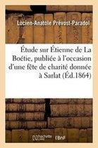 Etude Sur Etienne de la Boetie Publiee A l'Occasion d'Une Fete de Charite Donnee A Sarlat