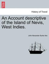 An Account Descriptive of the Island of Nevis, West Indies.