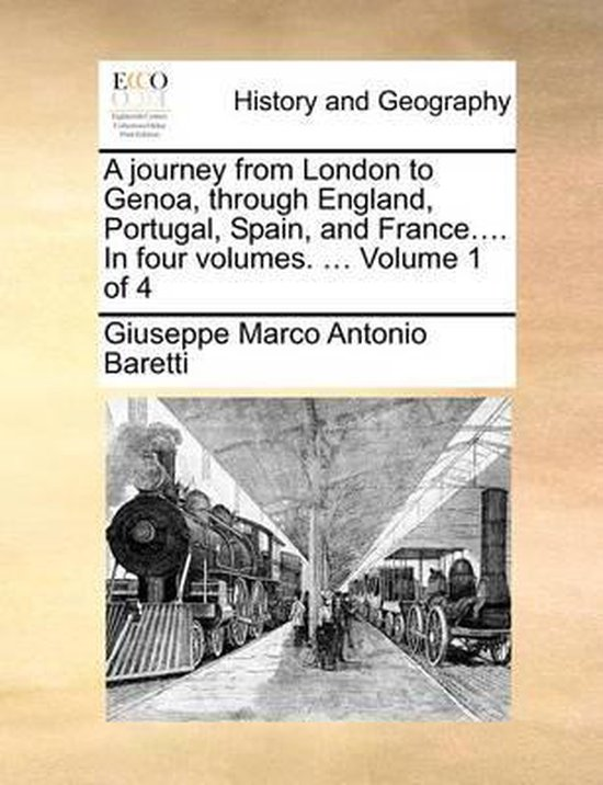 A Journey from London to Genoa, Through England, Portugal, Spain, and France.... in Four Volumes. ... Volume 1 of 4