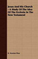 Jesus And His Church - A Study Of The Idea Of The Ecclesia In The New Testament
