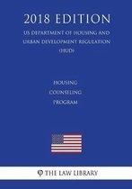 Housing Counseling Program (Us Department of Housing and Urban Development Regulation) (Hud) (2018 Edition)